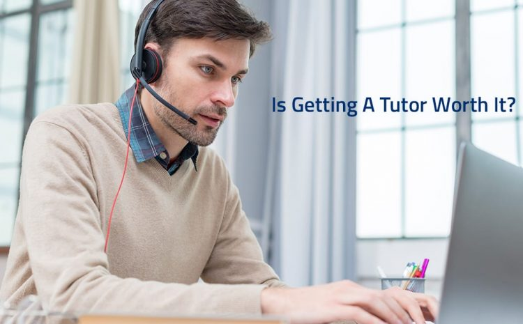 Is Getting A Tutor Worth It?