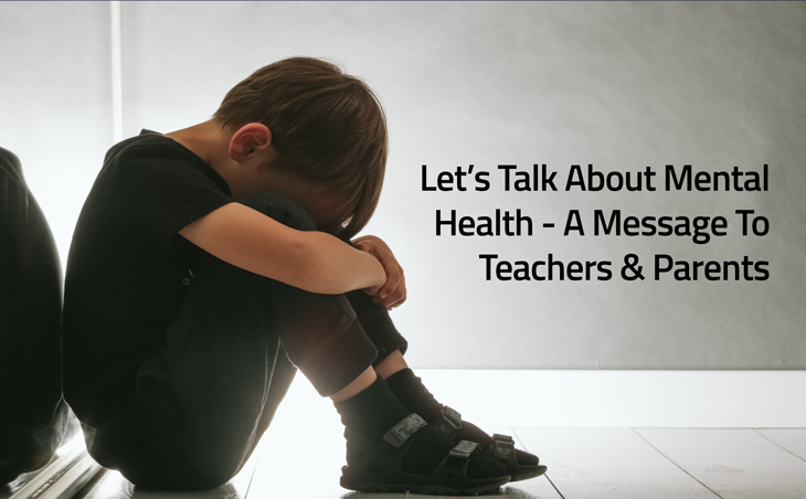 Let's Talk About Mental Health – A Message to Teachers and Parents