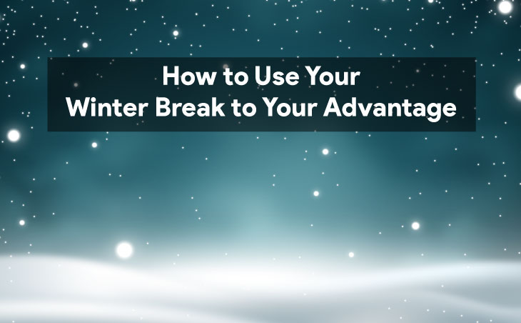 How to Use Your Winter Break to Your Advantage