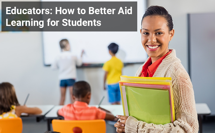 Educators: How to Better Aid Learning for Students