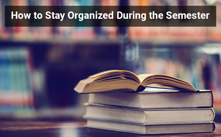 How to Stay Organized During the Semester