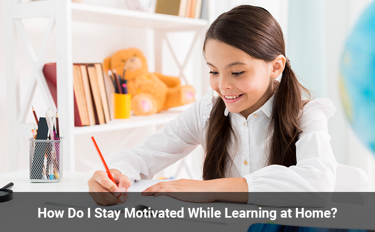How Do I Stay Motivated While Learning at Home?