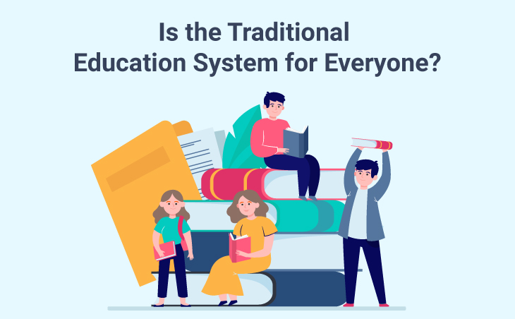 Is the Traditional Education System for Everyone?