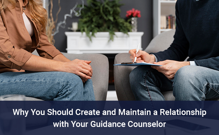 Why You Should Create and Maintain a Relationship with Your Guidance Counselor