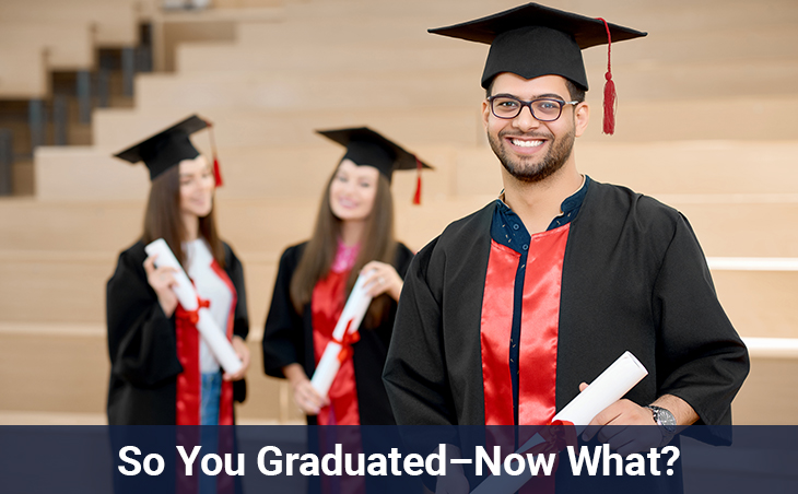 So You Graduated–Now What?